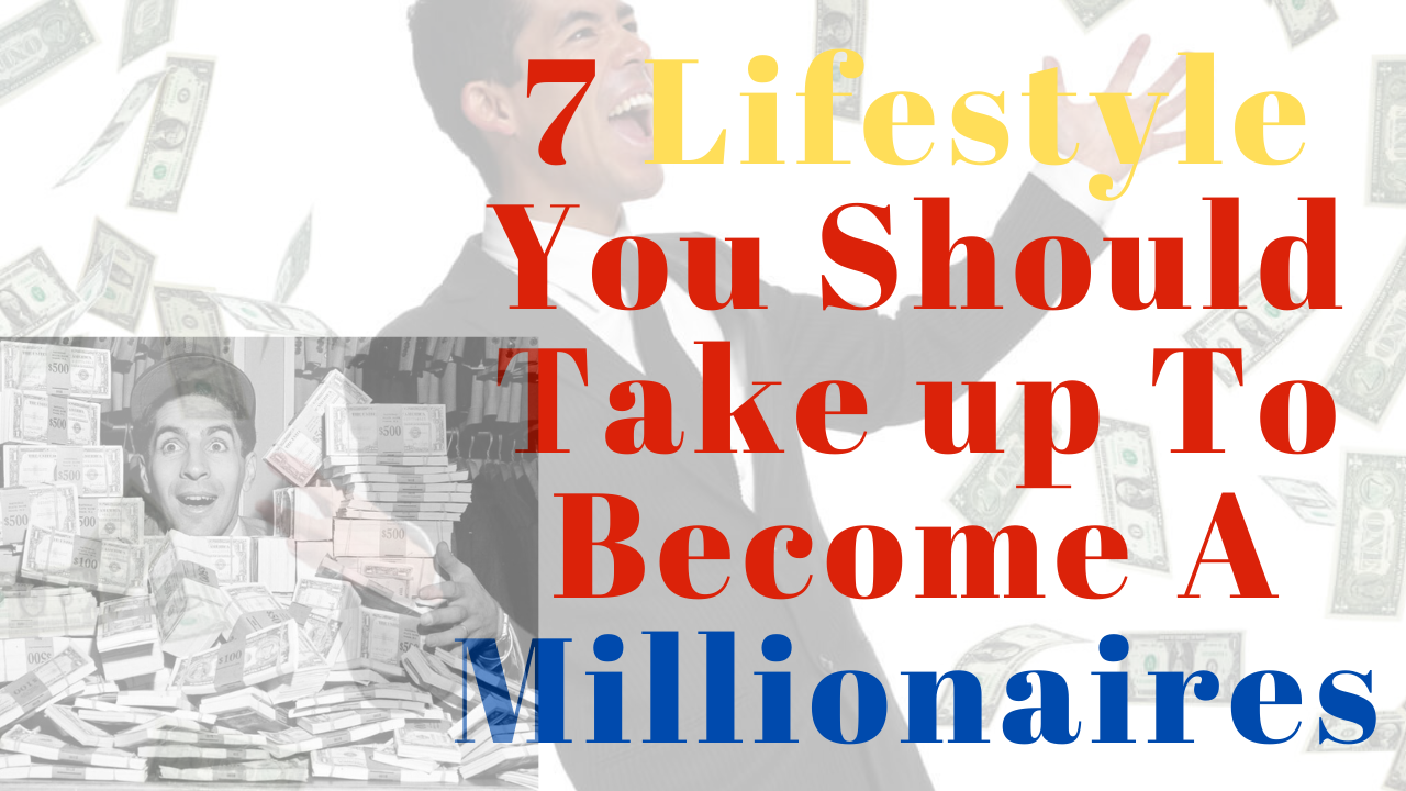 7 Lifestyle You Should Take up To Become A Millionaires.